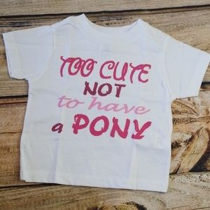 "Other - Tee shirt ""Too Cute NOT to have a Pony """